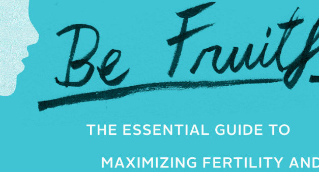 Be Fruitful: The Essential Guide To Maximizing Fertility and Giving Birth To A Healthy Child- An Interview with Dr. Maizes