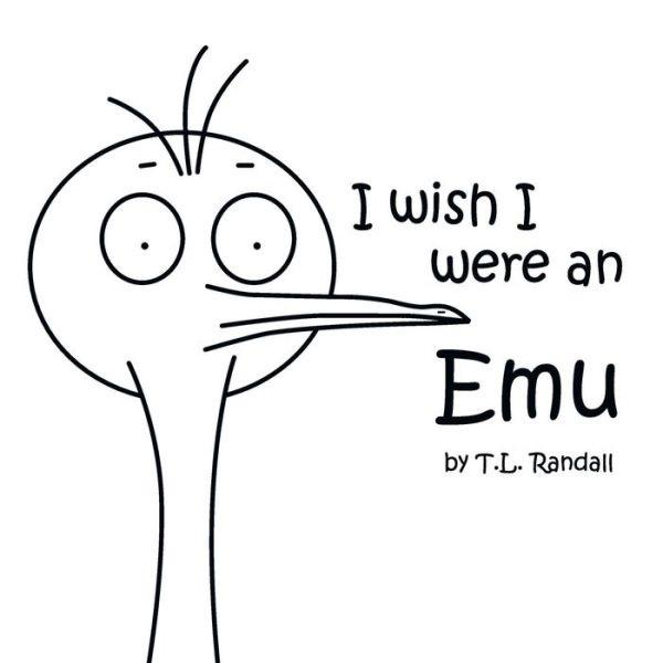 I Wish I Were An Emu