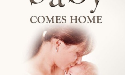 Baby Comes Home- A Parent's Guide To A Healthy and Well First 18 Months