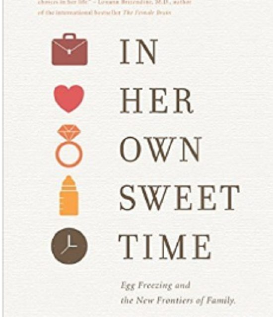 In Her Own Sweet Time- Egg Freezing And The New Frontiers Of Family