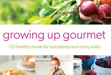 Growing Up Gourmet 125 Healthy Meals For Everybody And Every Baby