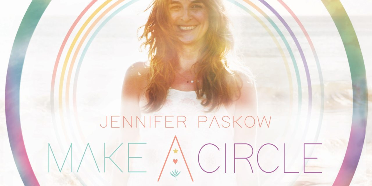 """Make a Circle"""" – L.A.'s Jennifer Paskow – Folk/Pop for Families Celebrating Love, Life, and Connection"""