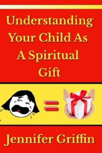 Understanding Your Child As A Spiritual Gift!