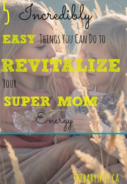 5 Incredibly Easy Things You Can Do to Revitalize Your Super-Mom Energy