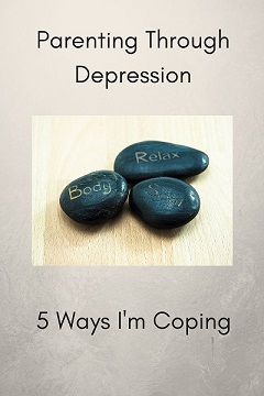 Parenting Through Depression: 5 Ways I'm Coping