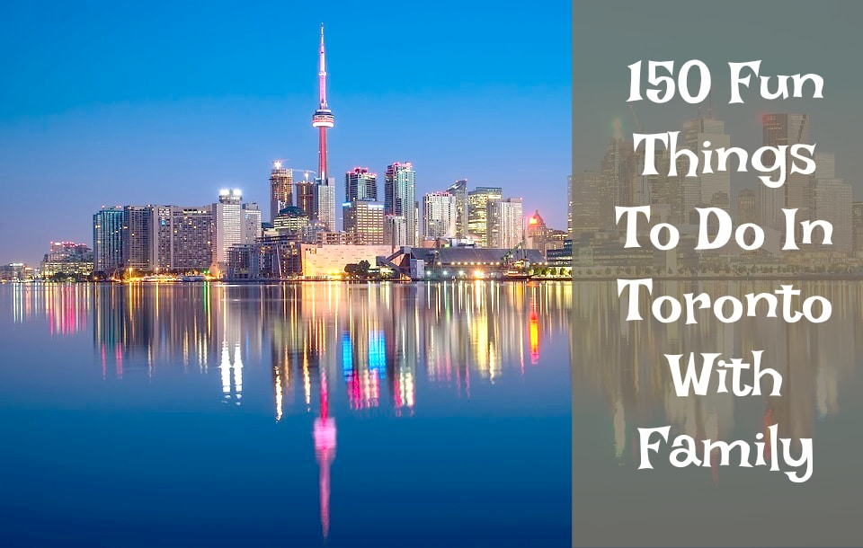 150 Things To Do In Toronto With Your Family