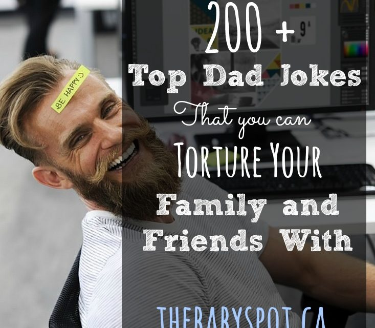 200+ Top Dad Jokes That You Can Torture Your Family and Friends With