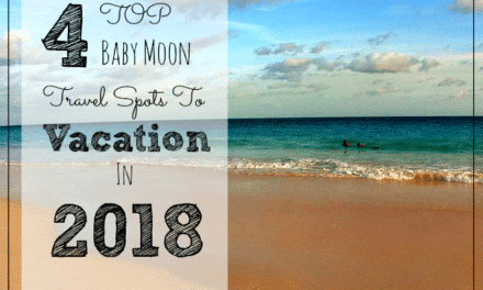 4 Top Baby Moon Travel Spots To Vacation In 2018