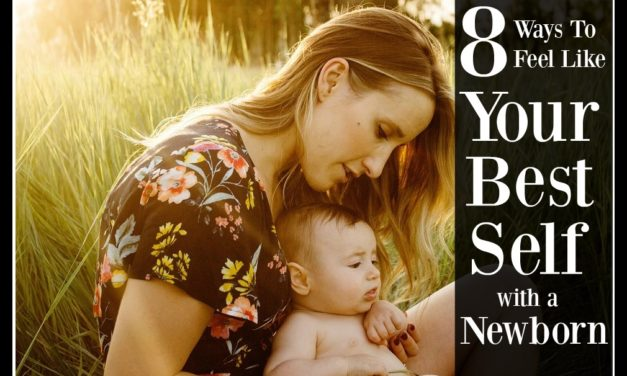 8 Ways To Feel Like Your Best Self with a Newborn