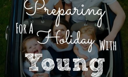 4 Tips For Preparing For A Holiday With Young Children