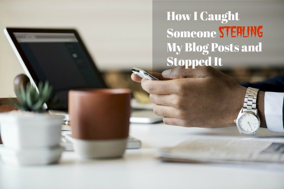 How I Caught Someone Stealing My Blog Posts and Fixed It