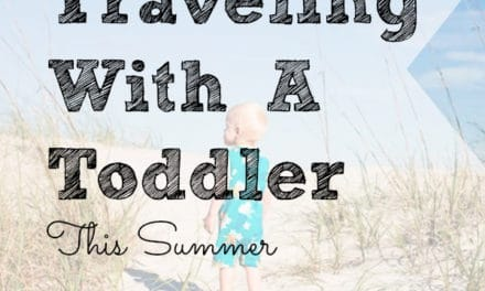 Top Tips That Will Make Traveling With a Toddler This Summer Easier