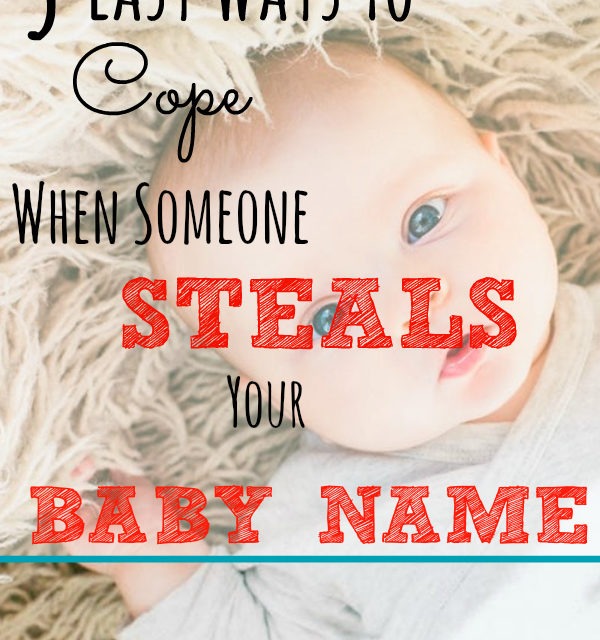5 Easy Ways to Cope When Someone Steals Your Baby Name