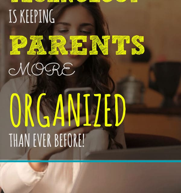 How Technology is Keeping Parents More Organized Than Ever Before!