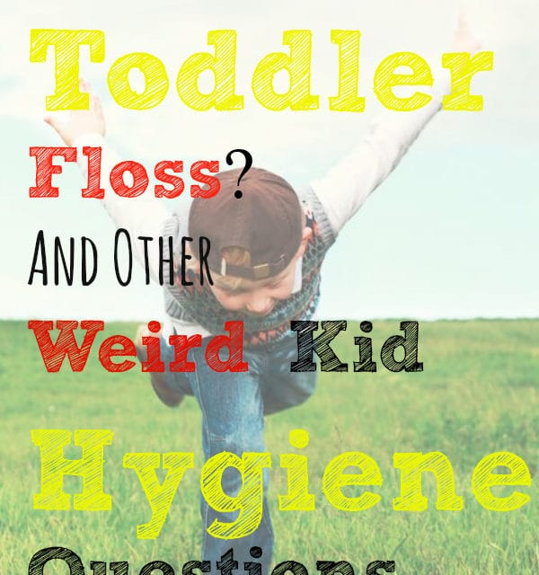 Should My Toddler Floss? And Other Weird Kid Hygiene Questions
