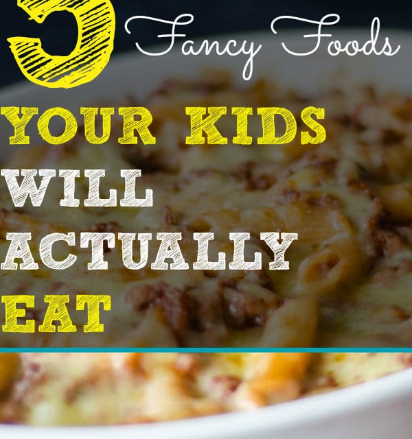 Kid Friendly Food: Fancy Food Your Kids Will Probably Eat