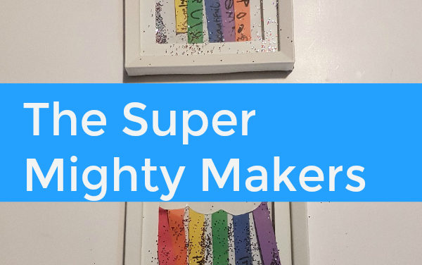 Crafting For Kindness with The Super Mighty Makers!
