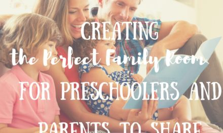 Creating the Perfect Family Room for Preschoolers and Parents to Share