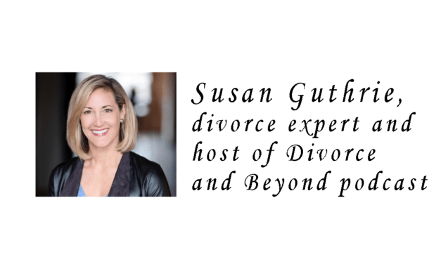 Divorcing Your Spouse- Not Your Child! | Susan Guthrie of Divorce and Beyond